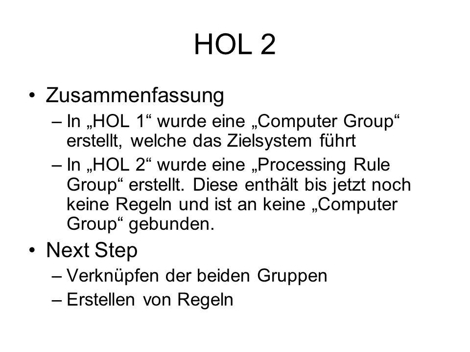 Zusammenfassung –In HOL 1 wurde eine Computer Group erstellt, welche das Zielsystem führt –In HOL 2 wurde eine Processing Rule Group erstellt.