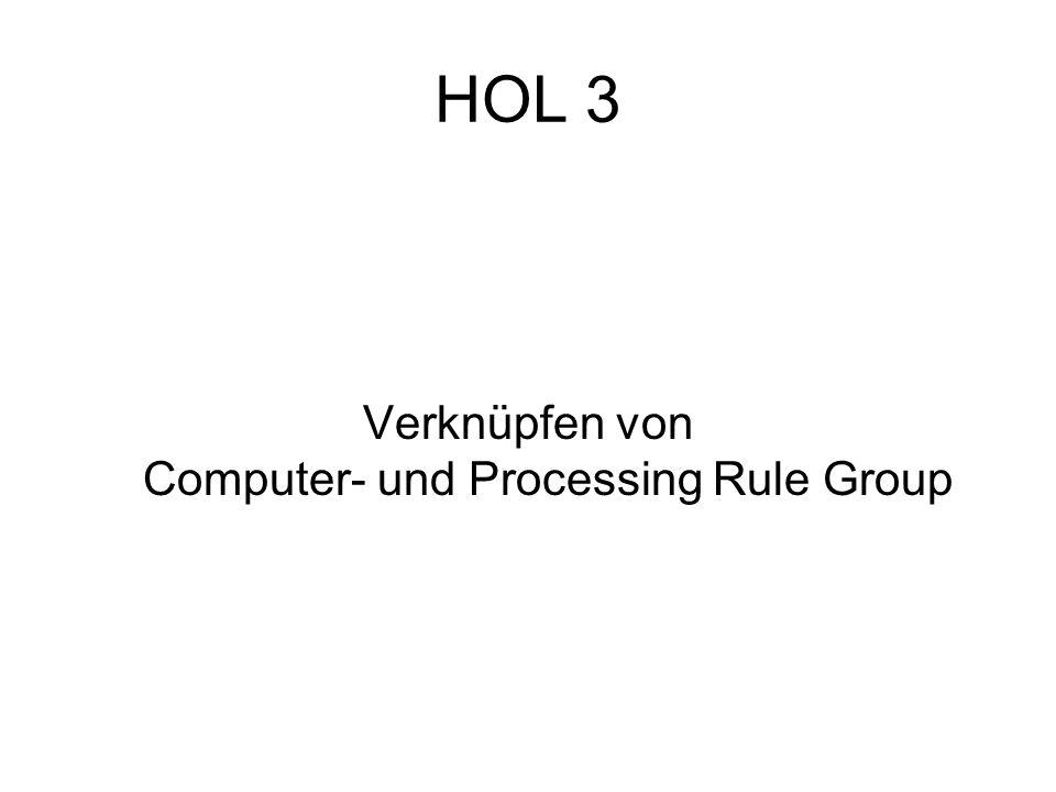 HOL 3 Verknüpfen von Computer- und Processing Rule Group