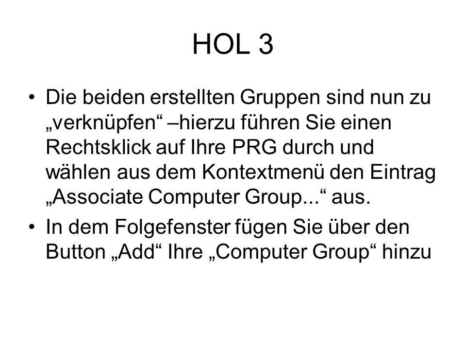 HOL 3 Die beiden erstellten Gruppen sind nun zu verknüpfen –hierzu führen Sie einen Rechtsklick auf Ihre PRG durch und wählen aus dem Kontextmenü den Eintrag Associate Computer Group...