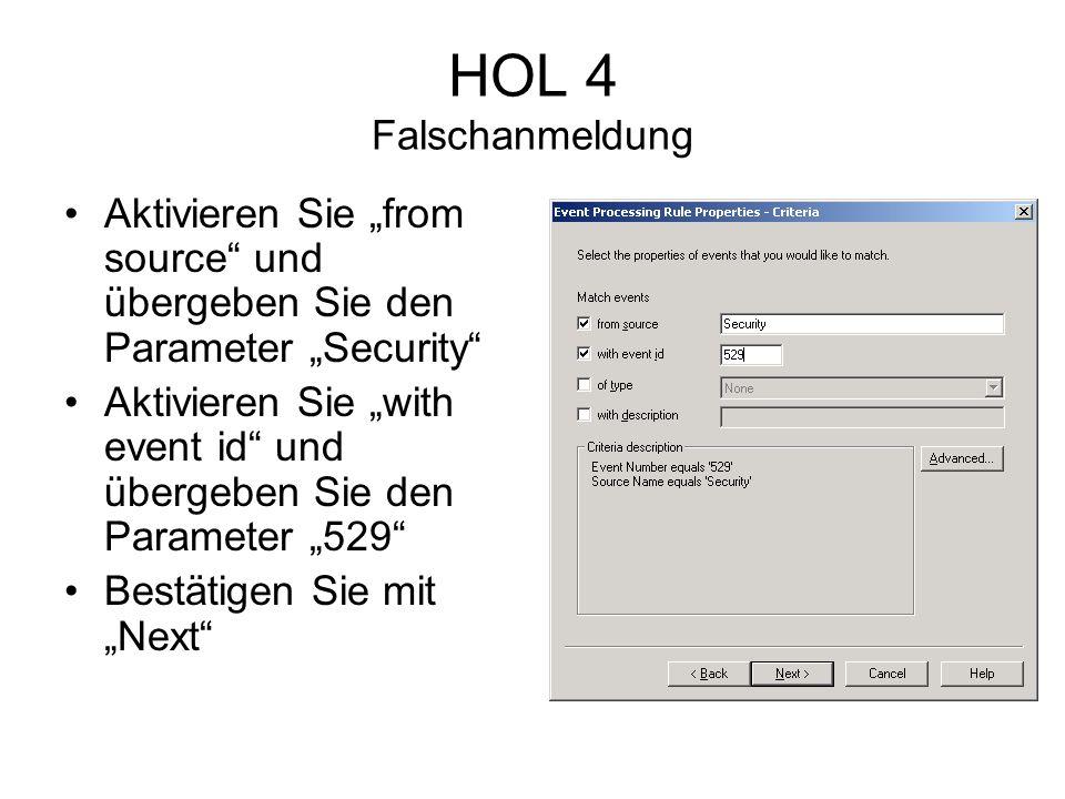HOL 4 Falschanmeldung Aktivieren Sie from source und übergeben Sie den Parameter Security Aktivieren Sie with event id und übergeben Sie den Parameter 529 Bestätigen Sie mit Next