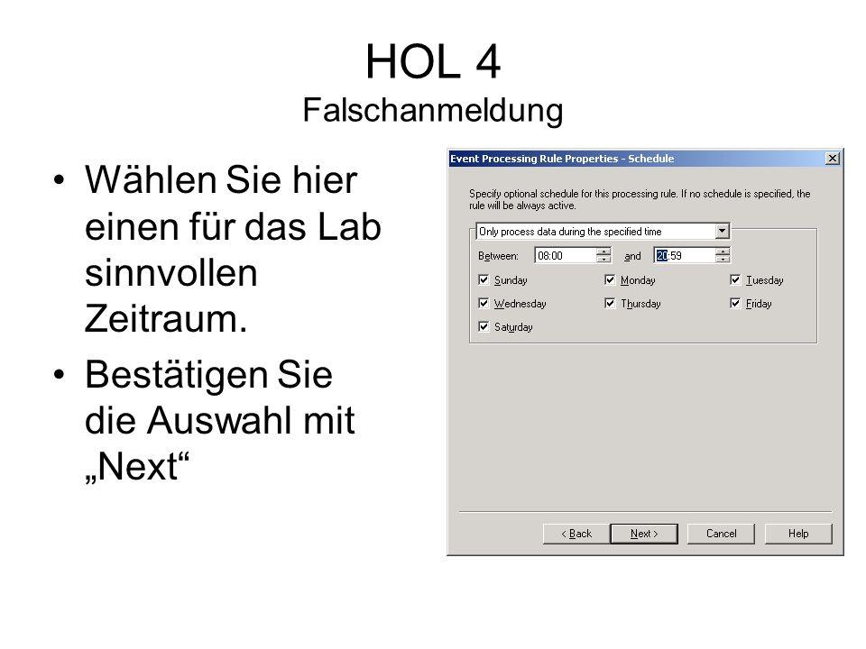 HOL 4 Falschanmeldung Wählen Sie hier einen für das Lab sinnvollen Zeitraum.