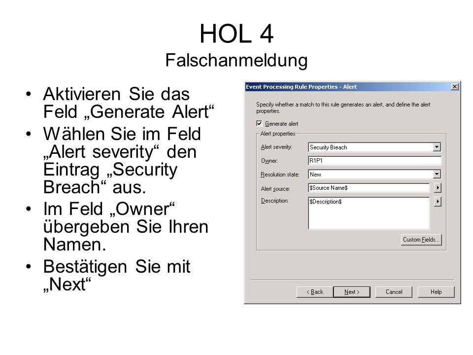 HOL 4 Falschanmeldung Aktivieren Sie das Feld Generate Alert Wählen Sie im Feld Alert severity den Eintrag Security Breach aus.