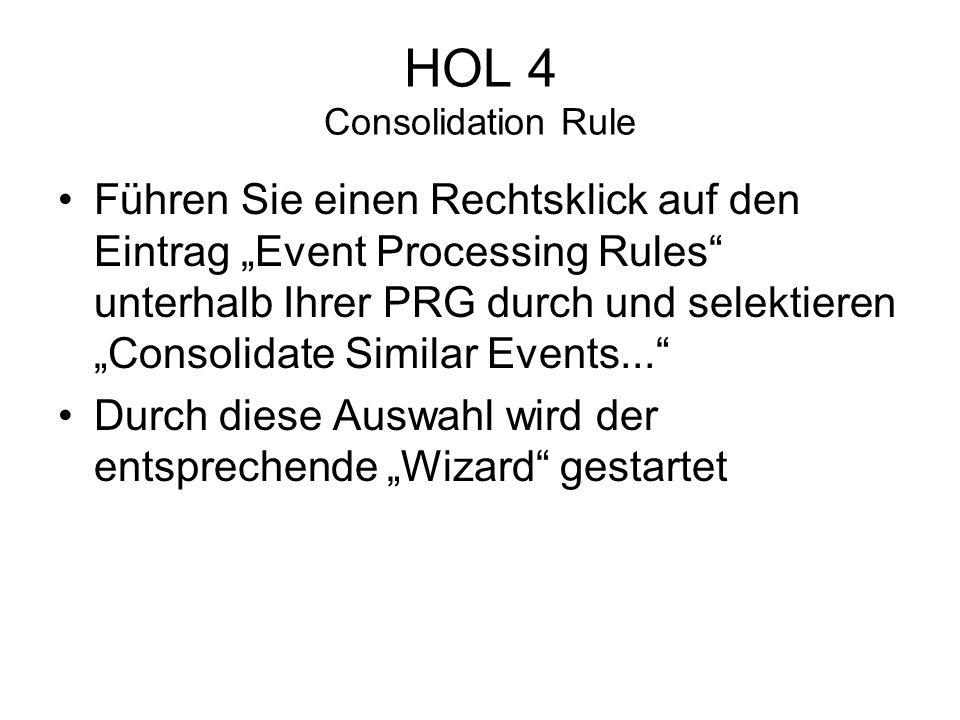 HOL 4 Consolidation Rule Führen Sie einen Rechtsklick auf den Eintrag Event Processing Rules unterhalb Ihrer PRG durch und selektieren Consolidate Similar Events...