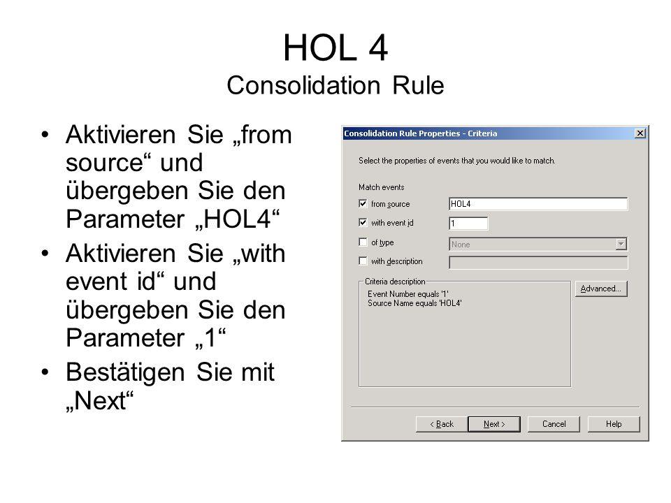 HOL 4 Consolidation Rule Aktivieren Sie from source und übergeben Sie den Parameter HOL4 Aktivieren Sie with event id und übergeben Sie den Parameter 1 Bestätigen Sie mit Next