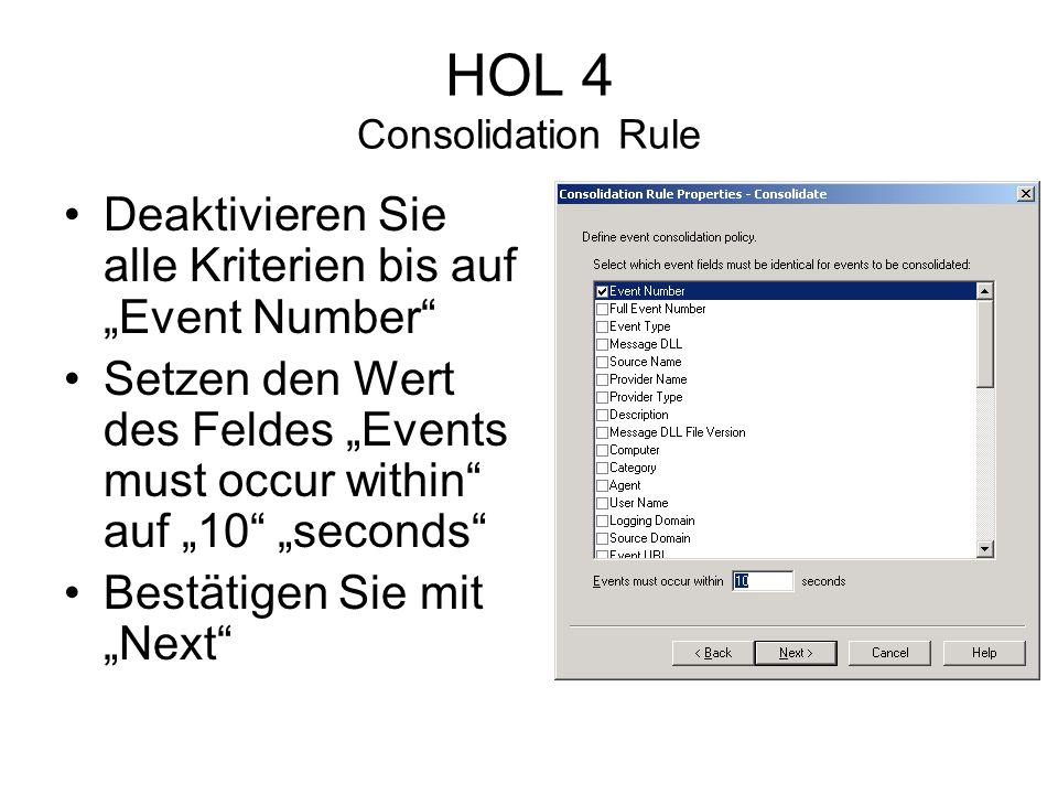 HOL 4 Consolidation Rule Deaktivieren Sie alle Kriterien bis auf Event Number Setzen den Wert des Feldes Events must occur within auf 10 seconds Bestätigen Sie mit Next