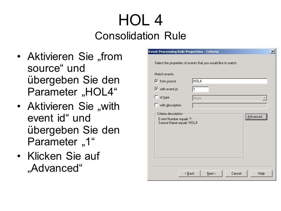 HOL 4 Consolidation Rule Aktivieren Sie from source und übergeben Sie den Parameter HOL4 Aktivieren Sie with event id und übergeben Sie den Parameter 1 Klicken Sie auf Advanced