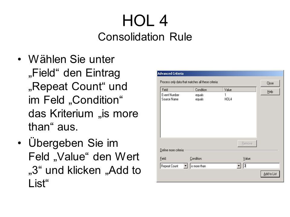 HOL 4 Consolidation Rule Wählen Sie unter Field den Eintrag Repeat Count und im Feld Condition das Kriterium is more than aus.
