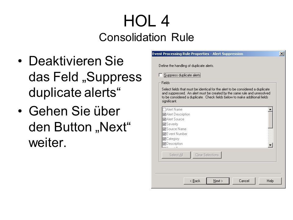 HOL 4 Consolidation Rule Deaktivieren Sie das Feld Suppress duplicate alerts Gehen Sie über den Button Next weiter.