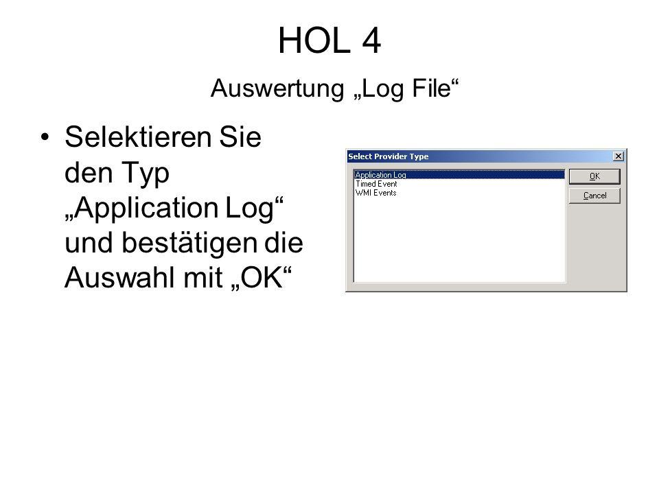 HOL 4 Auswertung Log File Selektieren Sie den Typ Application Log und bestätigen die Auswahl mit OK