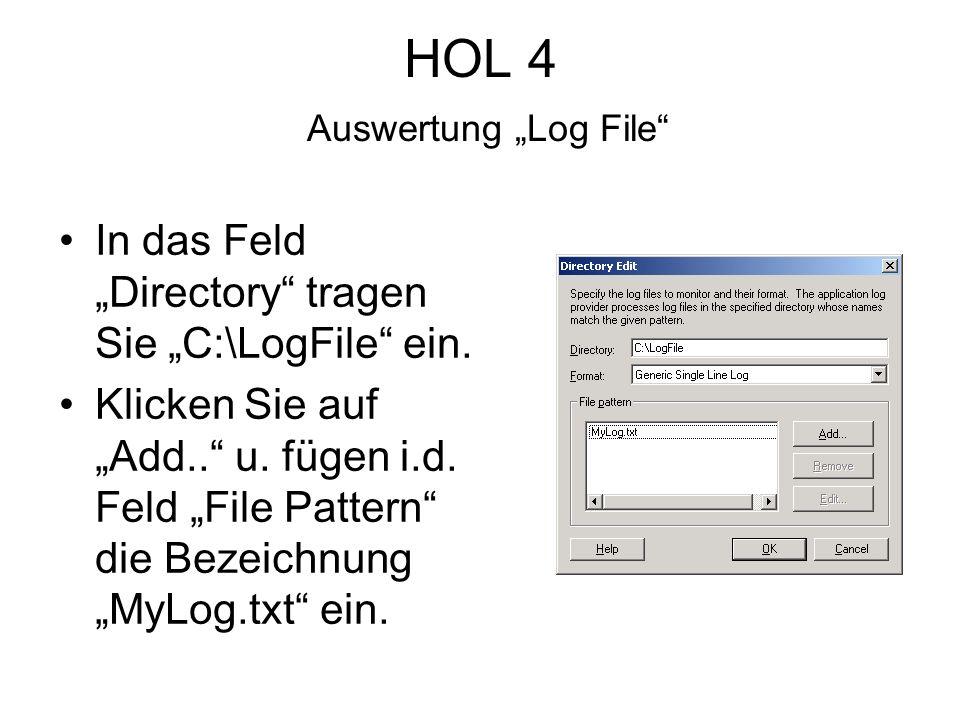 HOL 4 Auswertung Log File In das Feld Directory tragen Sie C:\LogFile ein.