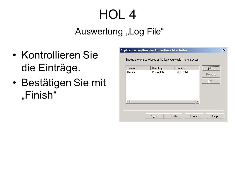 HOL 4 Auswertung Log File Kontrollieren Sie die Einträge. Bestätigen Sie mit Finish