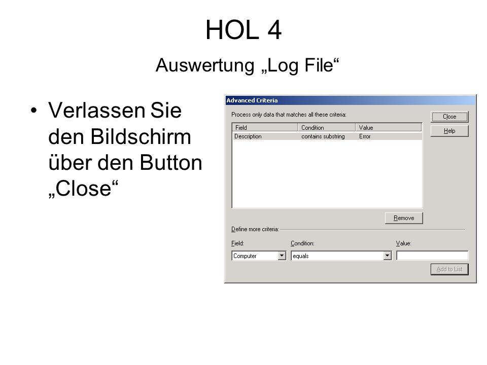 HOL 4 Auswertung Log File Verlassen Sie den Bildschirm über den Button Close