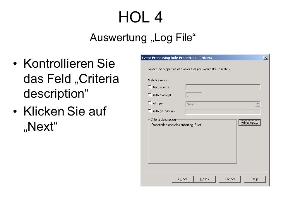 HOL 4 Auswertung Log File Kontrollieren Sie das Feld Criteria description Klicken Sie auf Next