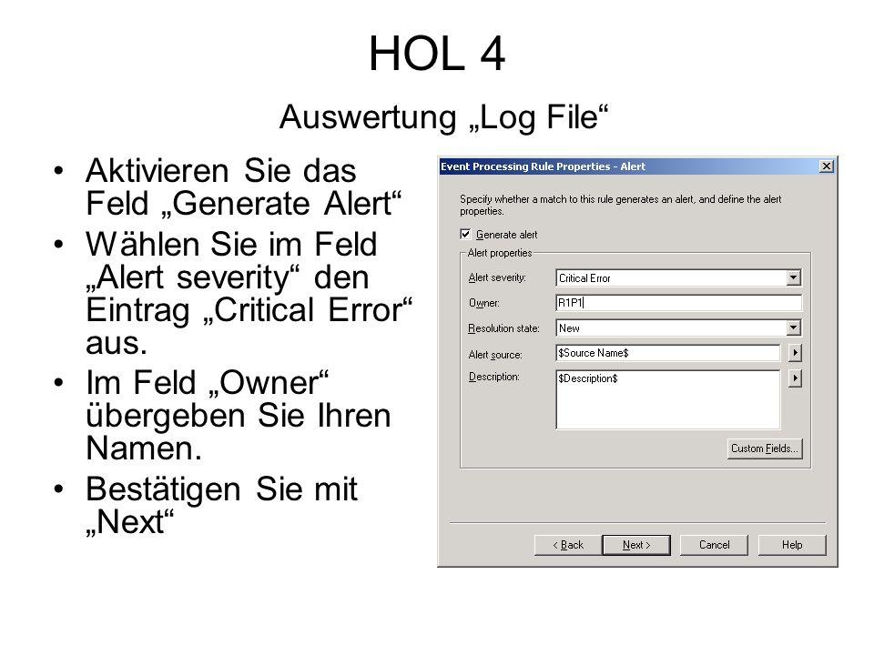 HOL 4 Auswertung Log File Aktivieren Sie das Feld Generate Alert Wählen Sie im Feld Alert severity den Eintrag Critical Error aus.