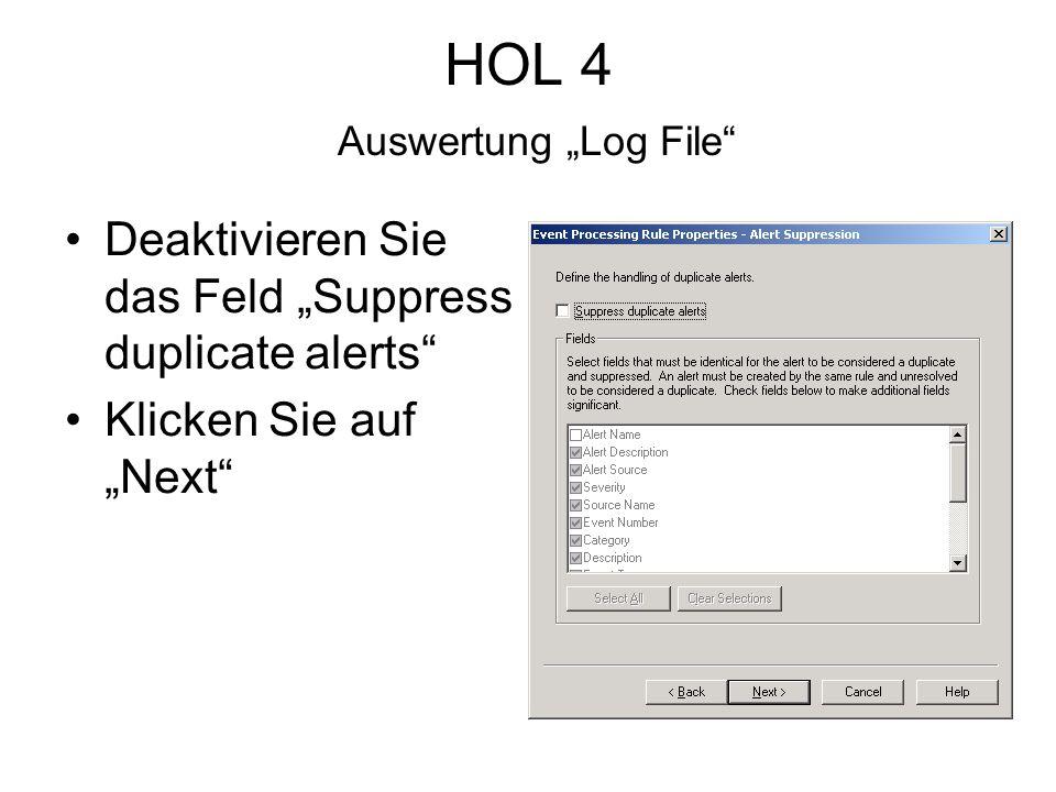 HOL 4 Auswertung Log File Deaktivieren Sie das Feld Suppress duplicate alerts Klicken Sie auf Next