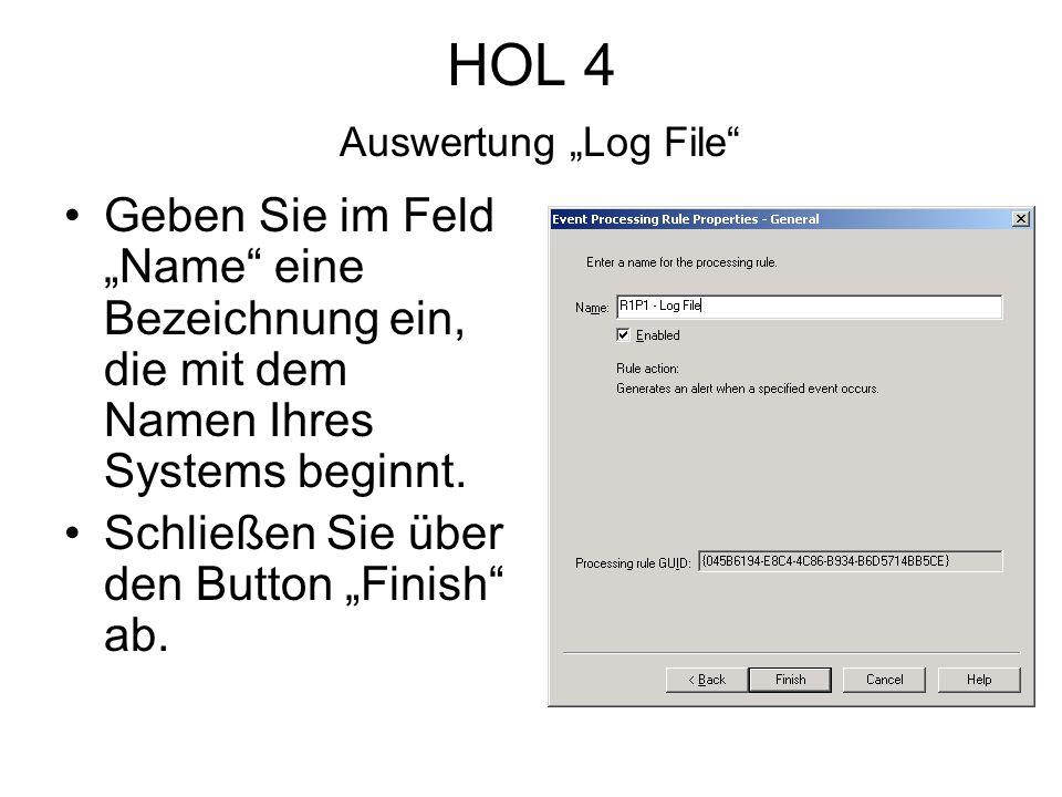 HOL 4 Auswertung Log File Geben Sie im Feld Name eine Bezeichnung ein, die mit dem Namen Ihres Systems beginnt.