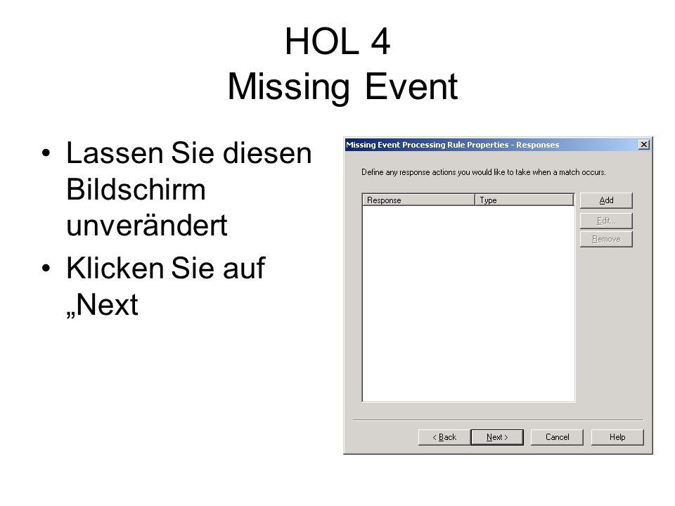 HOL 4 Missing Event Lassen Sie diesen Bildschirm unverändert Klicken Sie auf Next