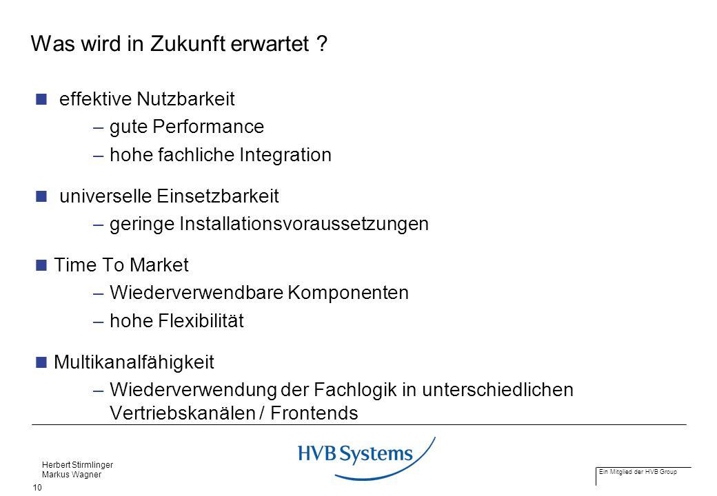 Ein Mitglied der HVB Group Herbert Stirmlinger Markus Wagner 10 Was wird in Zukunft erwartet ? effektive Nutzbarkeit –gute Performance –hohe fachliche
