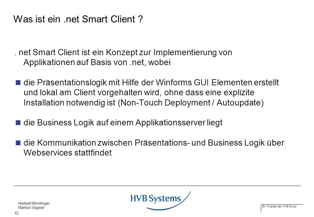 Ein Mitglied der HVB Group Herbert Stirmlinger Markus Wagner 12 Was ist ein.net Smart Client ?. net Smart Client ist ein Konzept zur Implementierung v