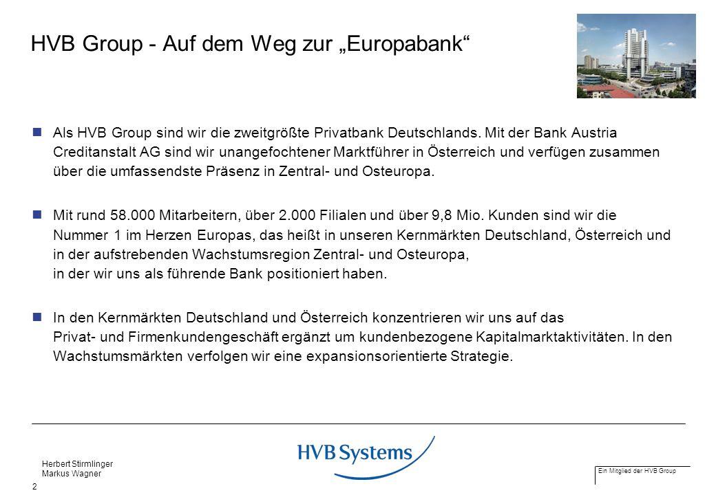 Ein Mitglied der HVB Group Herbert Stirmlinger Markus Wagner 2 HVB Group - Auf dem Weg zur Europabank Als HVB Group sind wir die zweitgrößte Privatban
