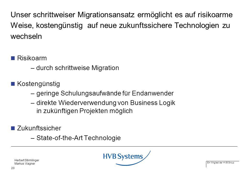 Ein Mitglied der HVB Group Herbert Stirmlinger Markus Wagner 20 Unser schrittweiser Migrationsansatz ermöglicht es auf risikoarme Weise, kostengünstig