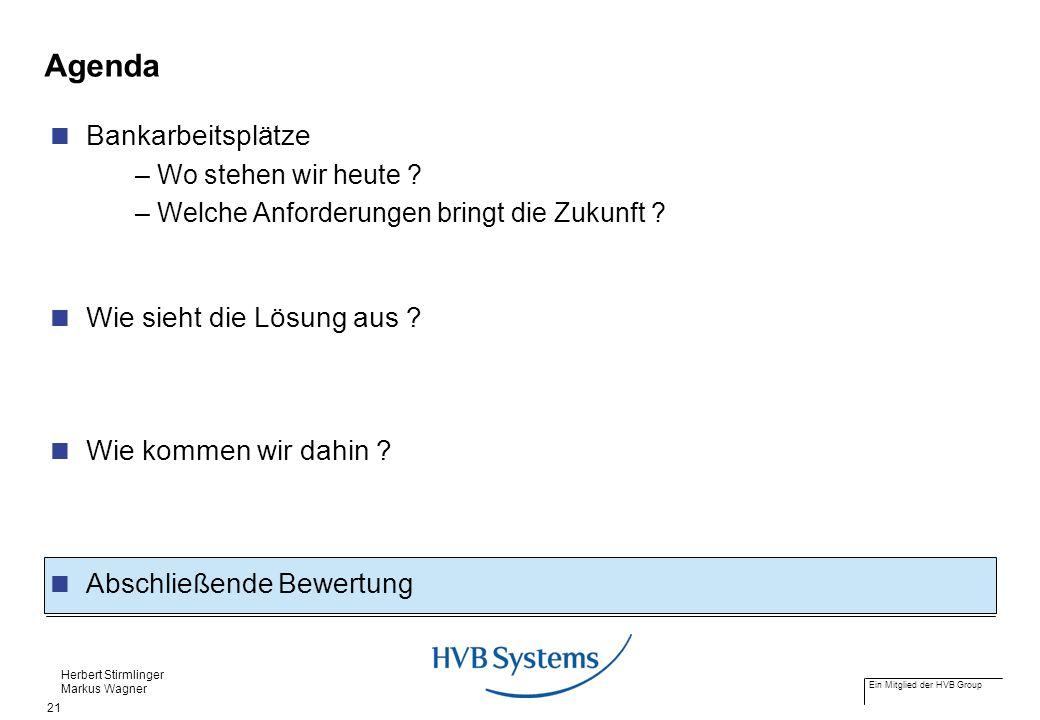 Ein Mitglied der HVB Group Herbert Stirmlinger Markus Wagner 21 Agenda Bankarbeitsplätze – Wo stehen wir heute ? – Welche Anforderungen bringt die Zuk