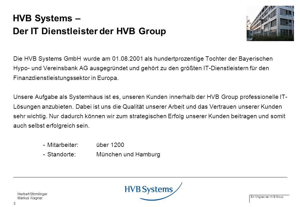 Ein Mitglied der HVB Group Herbert Stirmlinger Markus Wagner 3 HVB Systems – Der IT Dienstleister der HVB Group Die HVB Systems GmbH wurde am 01.08.20