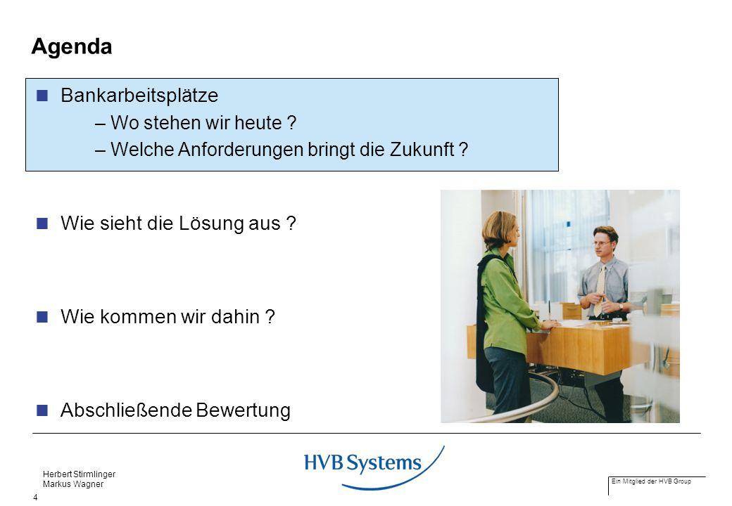 Ein Mitglied der HVB Group Herbert Stirmlinger Markus Wagner 4 Agenda Bankarbeitsplätze – Wo stehen wir heute ? – Welche Anforderungen bringt die Zuku