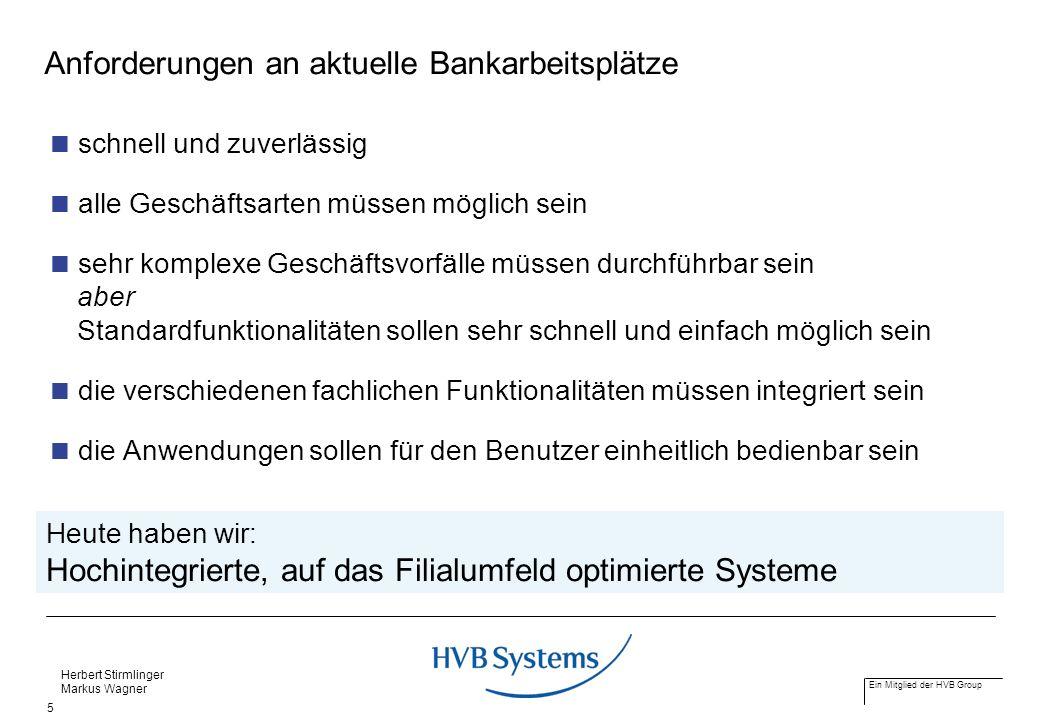 Ein Mitglied der HVB Group Herbert Stirmlinger Markus Wagner 5 Anforderungen an aktuelle Bankarbeitsplätze schnell und zuverlässig alle Geschäftsarten
