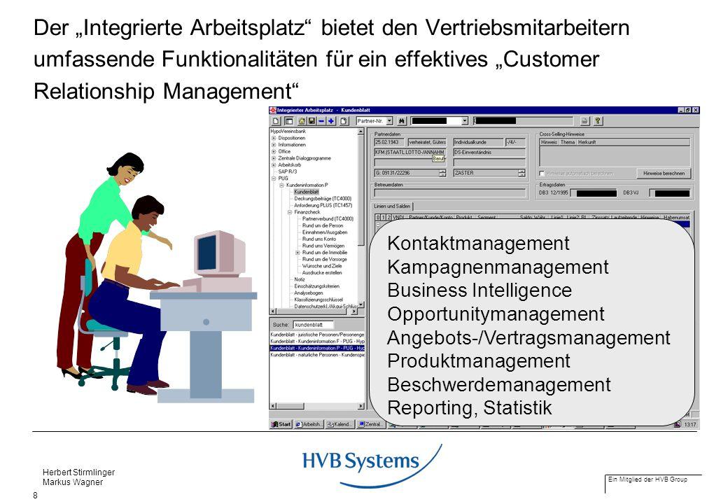 Ein Mitglied der HVB Group Herbert Stirmlinger Markus Wagner 8 Der Integrierte Arbeitsplatz bietet den Vertriebsmitarbeitern umfassende Funktionalität