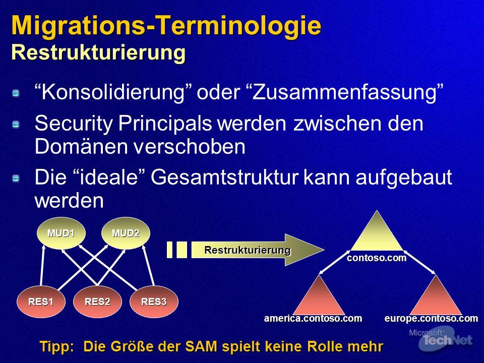 Restrukturierung MUD1 RES1RES2RES3 MUD2 contoso.com america.contoso.comeurope.contoso.com Tipp: Die Größe der SAM spielt keine Rolle mehr Migrations-T