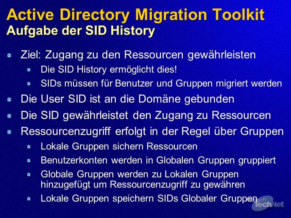 Active Directory Migration Toolkit Aufgabe der SID History Ziel: Zugang zu den Ressourcen gewährleisten Die SID History ermöglicht dies! SIDs müssen f
