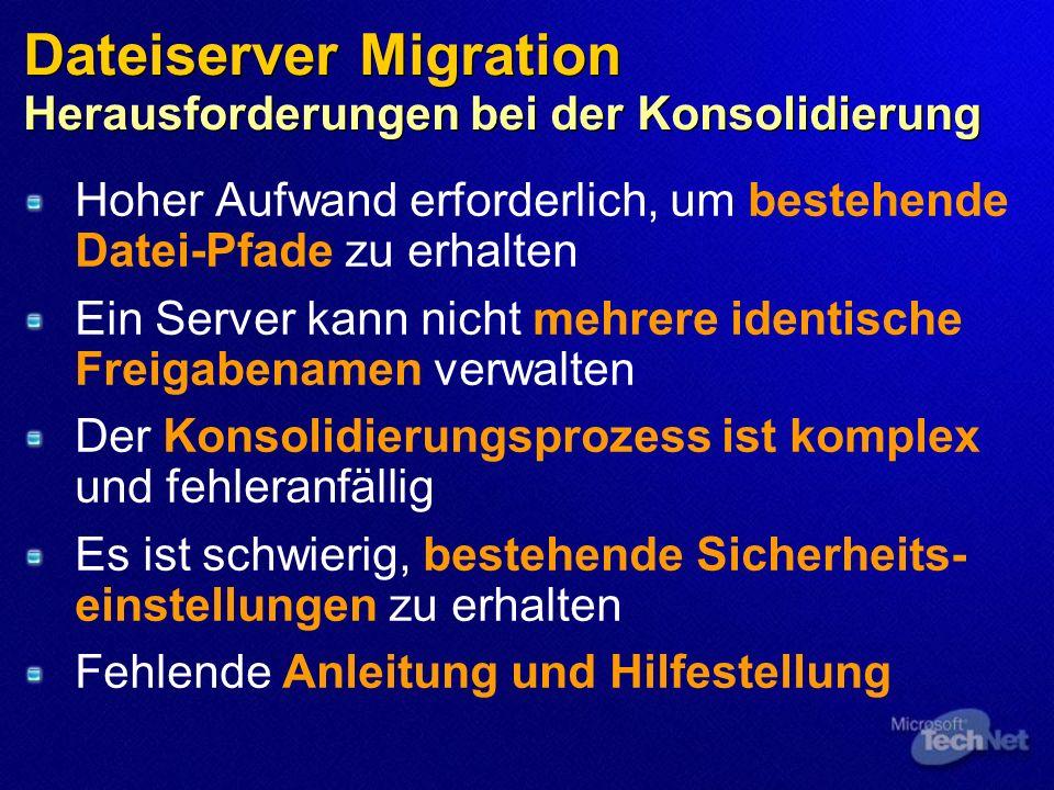 Dateiserver Migration Herausforderungen bei der Konsolidierung Hoher Aufwand erforderlich, um bestehende Datei-Pfade zu erhalten Ein Server kann nicht