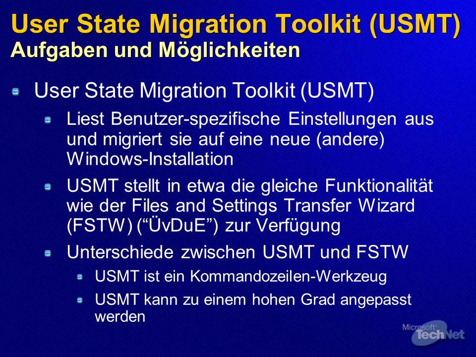 User State Migration Toolkit (USMT) Aufgaben und Möglichkeiten User State Migration Toolkit (USMT) Liest Benutzer-spezifische Einstellungen aus und migriert sie auf eine neue (andere) Windows-Installation USMT stellt in etwa die gleiche Funktionalität wie der Files and Settings Transfer Wizard (FSTW) (ÜvDuE) zur Verfügung Unterschiede zwischen USMT und FSTW USMT ist ein Kommandozeilen-Werkzeug USMT kann zu einem hohen Grad angepasst werden