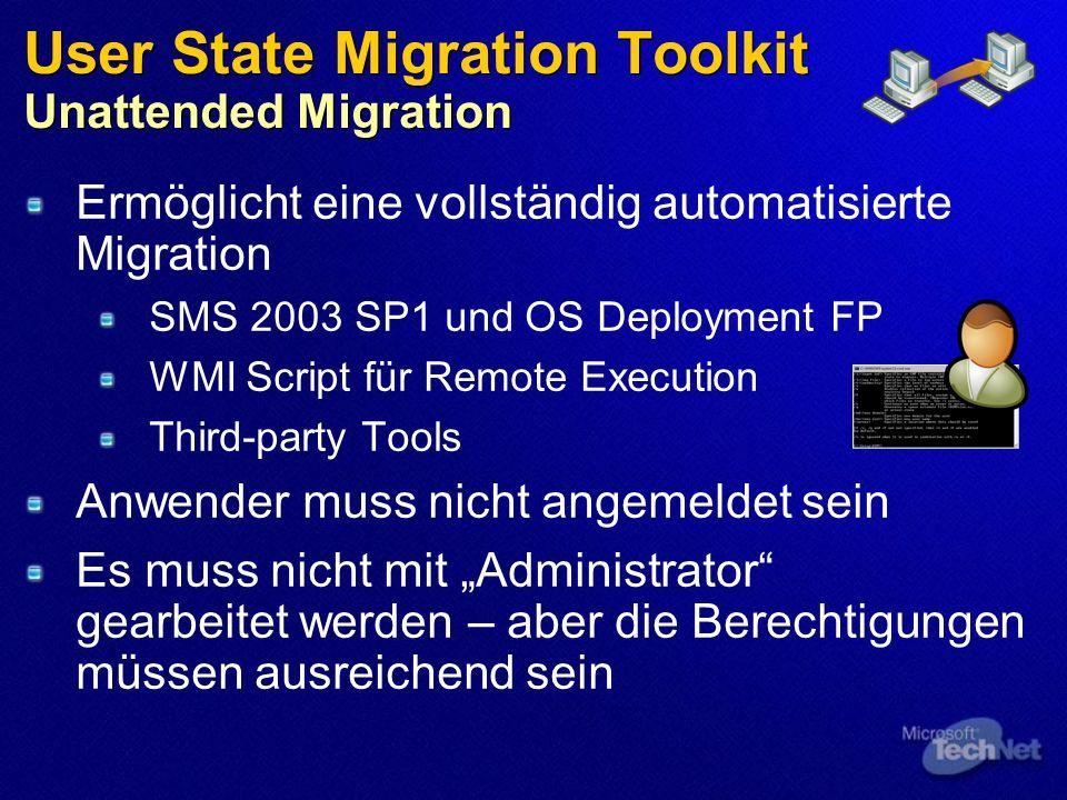 User State Migration Toolkit Unattended Migration Ermöglicht eine vollständig automatisierte Migration SMS 2003 SP1 und OS Deployment FP WMI Script fü