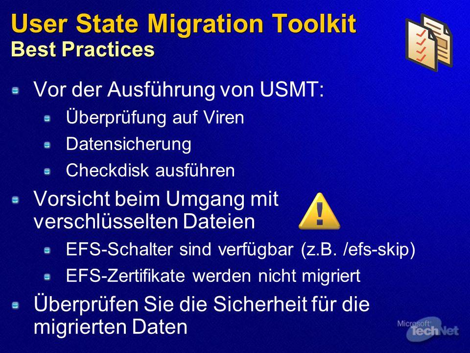 User State Migration Toolkit Best Practices Vor der Ausführung von USMT: Überprüfung auf Viren Datensicherung Checkdisk ausführen Vorsicht beim Umgang mit verschlüsselten Dateien EFS-Schalter sind verfügbar (z.B.