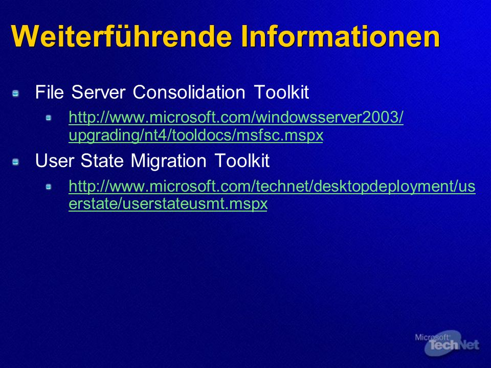 Weiterführende Informationen File Server Consolidation Toolkit http://www.microsoft.com/windowsserver2003/ upgrading/nt4/tooldocs/msfsc.mspx User Stat