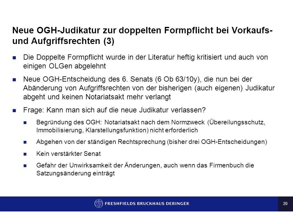 19 Neue OGH-Judikatur zur doppelten Formpflicht bei Vorkaufs- und Aufgriffsrechten (2) Bloße Verfügungsbeschränkungen (Vinkulierung) sind von der dopp