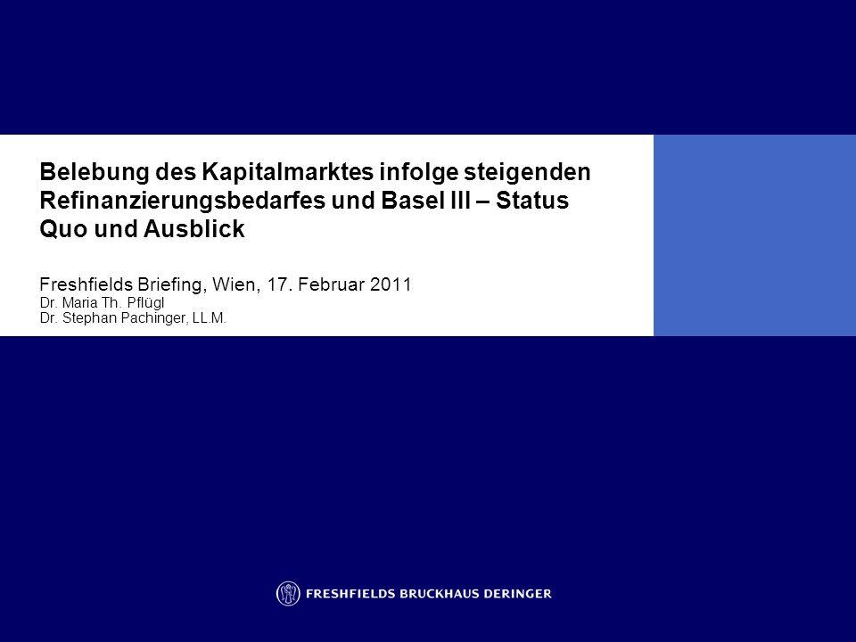 Belebung des Kapitalmarktes infolge steigenden Refinanzierungsbedarfes und Basel III – Status Quo und Ausblick Freshfields Briefing, Wien, 17. Februar