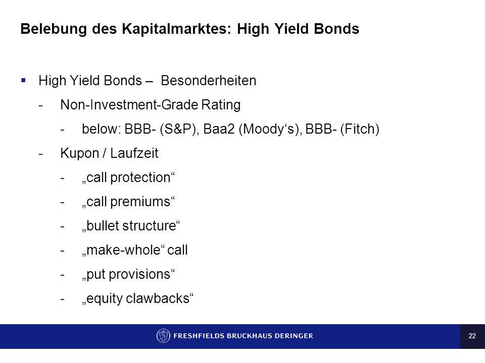 22 Belebung des Kapitalmarktes: High Yield Bonds High Yield Bonds – Besonderheiten -Non-Investment-Grade Rating -below: BBB- (S&P), Baa2 (Moodys), BBB