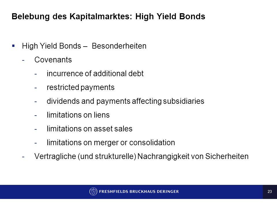 23 Belebung des Kapitalmarktes: High Yield Bonds High Yield Bonds – Besonderheiten -Covenants -incurrence of additional debt -restricted payments -div