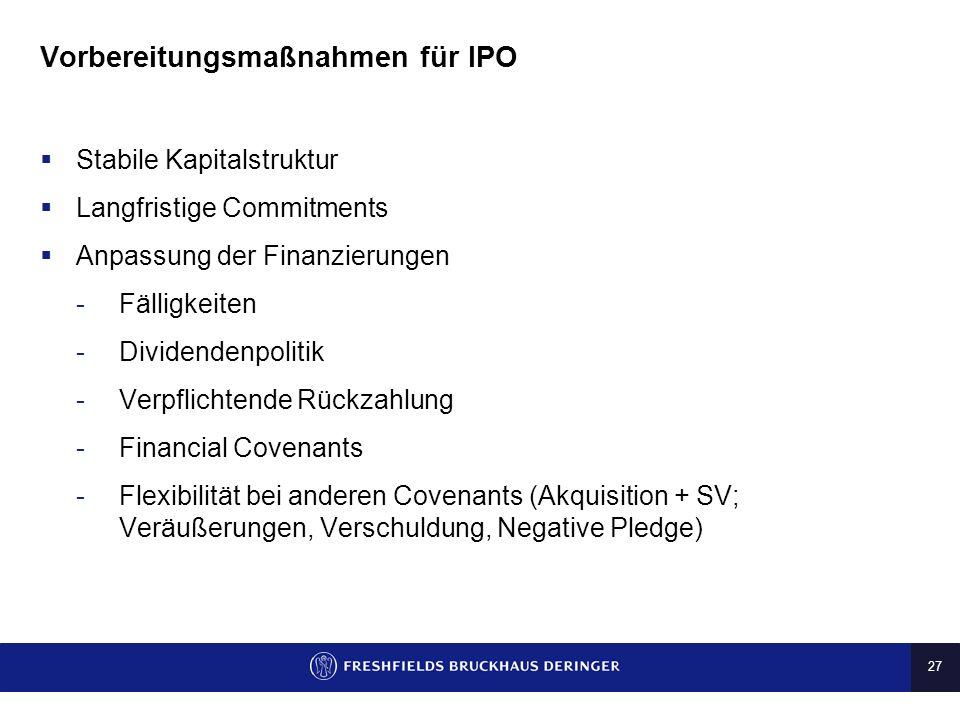 27 Vorbereitungsmaßnahmen für IPO Stabile Kapitalstruktur Langfristige Commitments Anpassung der Finanzierungen -Fälligkeiten -Dividendenpolitik -Verp