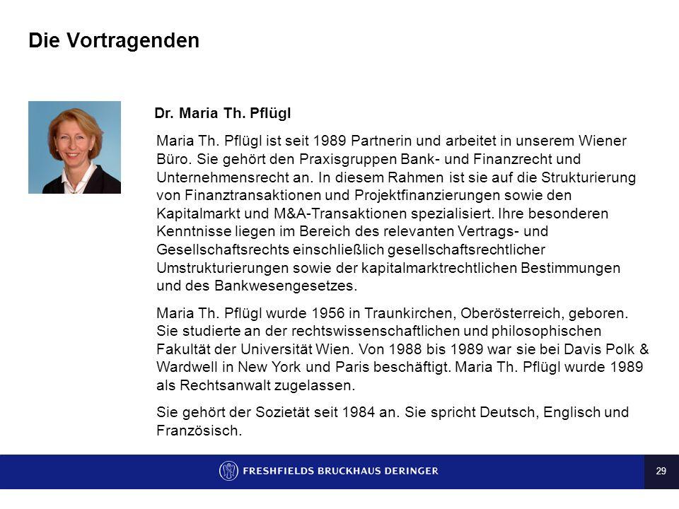 29 Die Vortragenden Dr. Maria Th. Pflügl Maria Th. Pflügl ist seit 1989 Partnerin und arbeitet in unserem Wiener Büro. Sie gehört den Praxisgruppen Ba