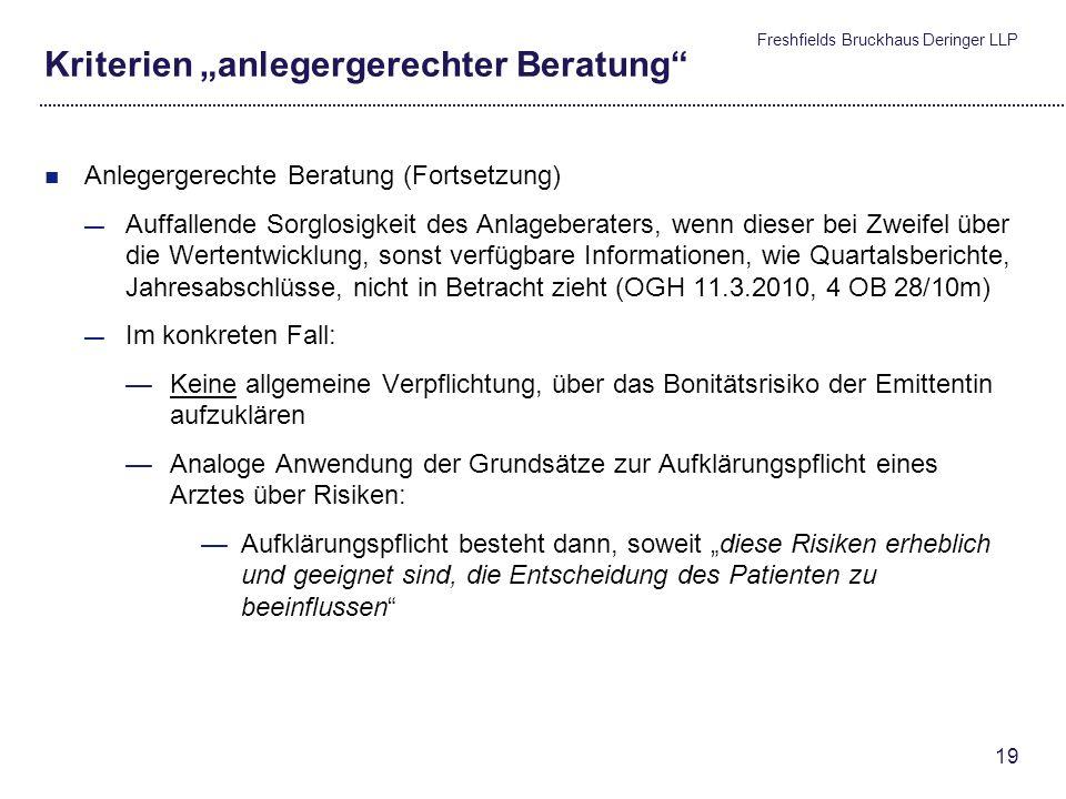 Freshfields Bruckhaus Deringer LLP 18 Kriterien anlegergerechter Beratung Anlegergerechte Beratung (Fortsetzung) BGH: Die Bank hat einen Beratungsfehl
