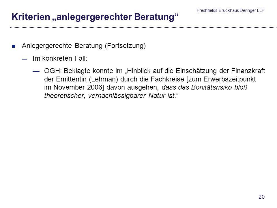 Freshfields Bruckhaus Deringer LLP 19 Kriterien anlegergerechter Beratung Anlegergerechte Beratung (Fortsetzung) Auffallende Sorglosigkeit des Anlageb