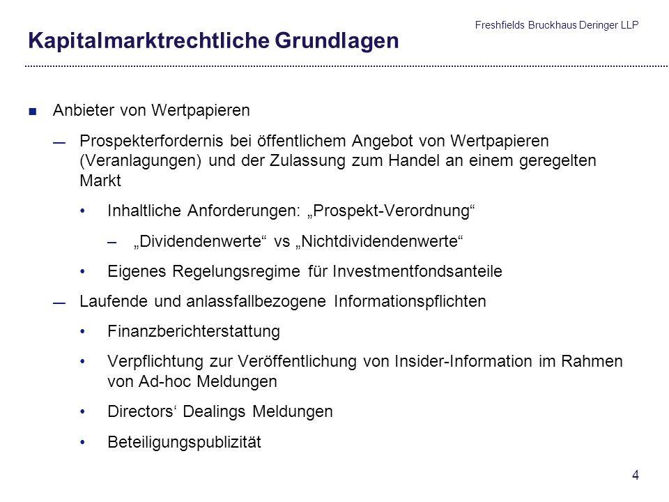 Freshfields Bruckhaus Deringer LLP 3 Kapitalmarktrechtliche Grundlagen Kapitalmarktrechtliche Regelungen differenzieren nach Marktteilnehmern: Anbiete