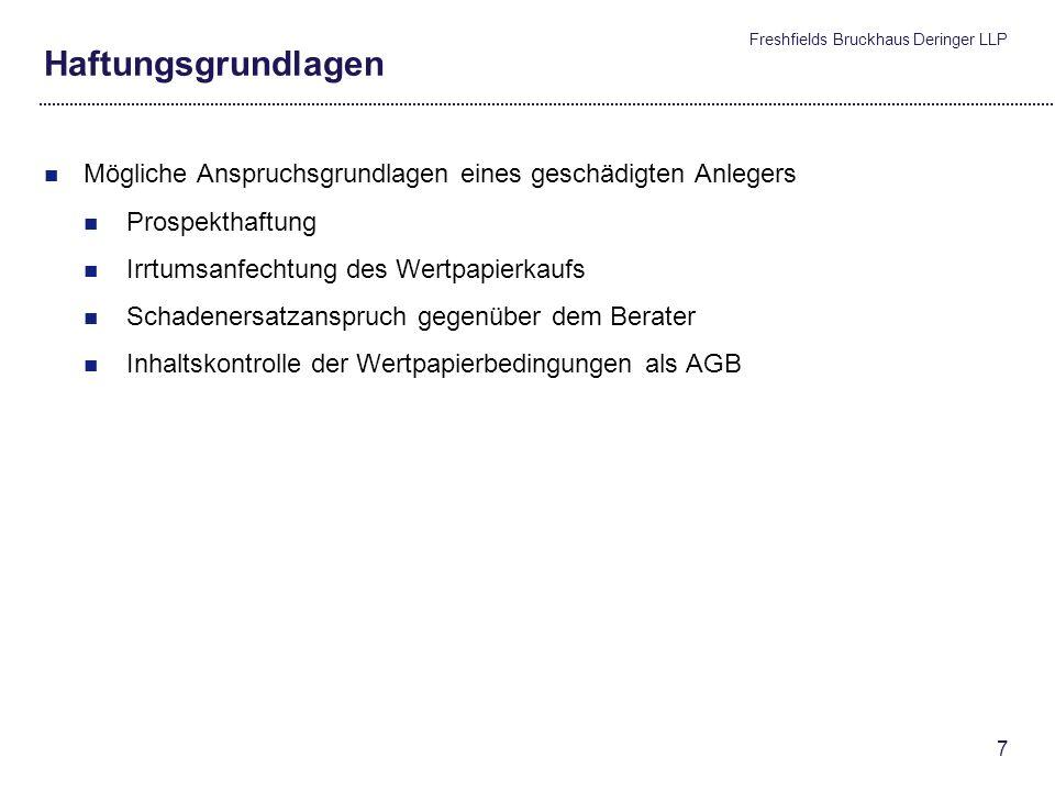 Freshfields Bruckhaus Deringer LLP 7 Haftungsgrundlagen Mögliche Anspruchsgrundlagen eines geschädigten Anlegers Prospekthaftung Irrtumsanfechtung des Wertpapierkaufs Schadenersatzanspruch gegenüber dem Berater Inhaltskontrolle der Wertpapierbedingungen als AGB