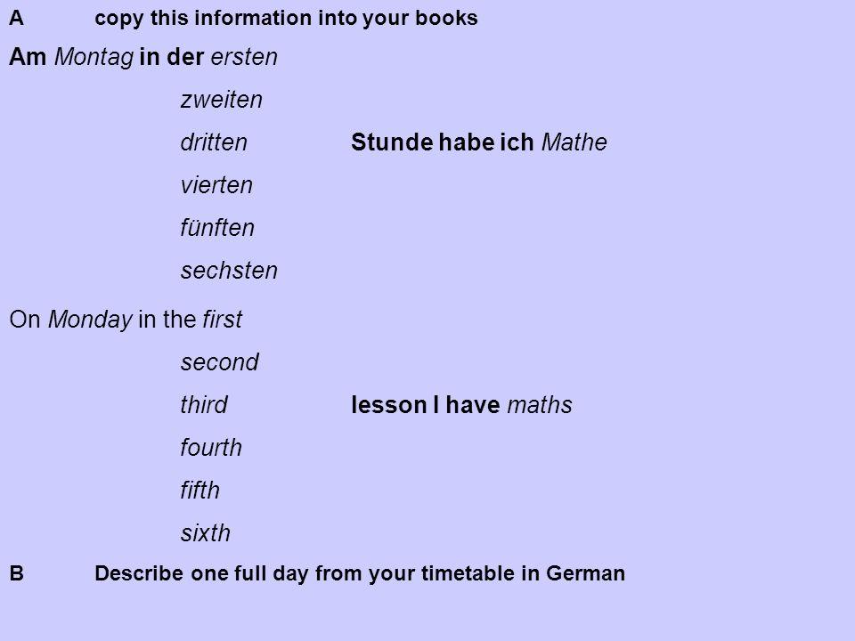 Am Montag in der ersten zweiten drittenStunde habe ich Mathe vierten fünften sechsten On Monday in the first second thirdlesson I have maths fourth fi