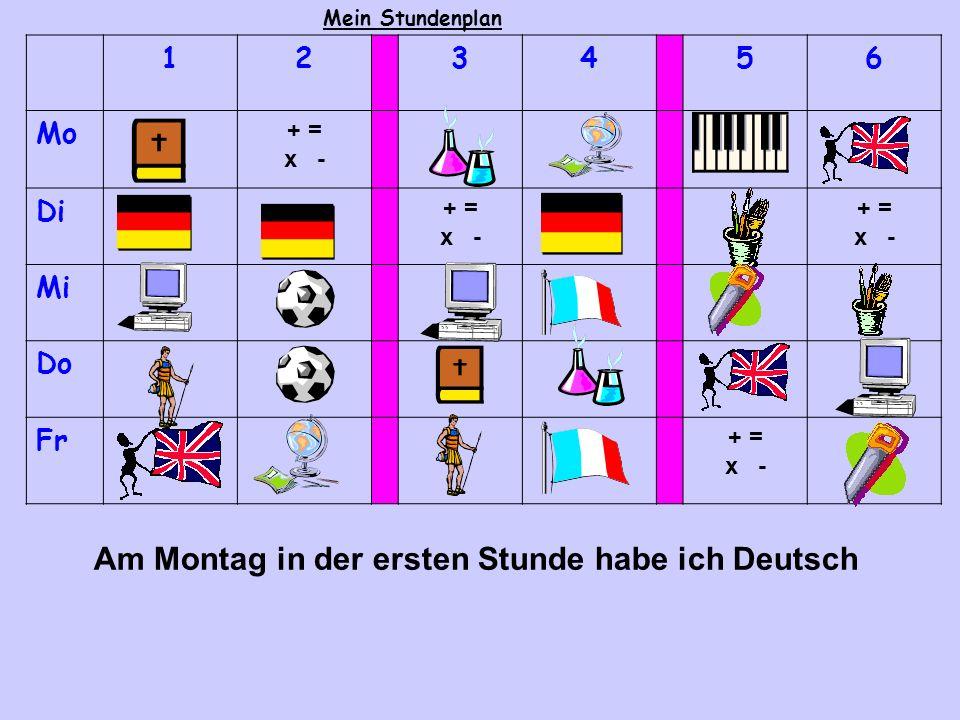 Mein Stundenplan 123456 Mo + = x - Di + = x - + = x - Mi Do Fr + = x - Am Montag in der ersten Stunde habe ich Deutsch