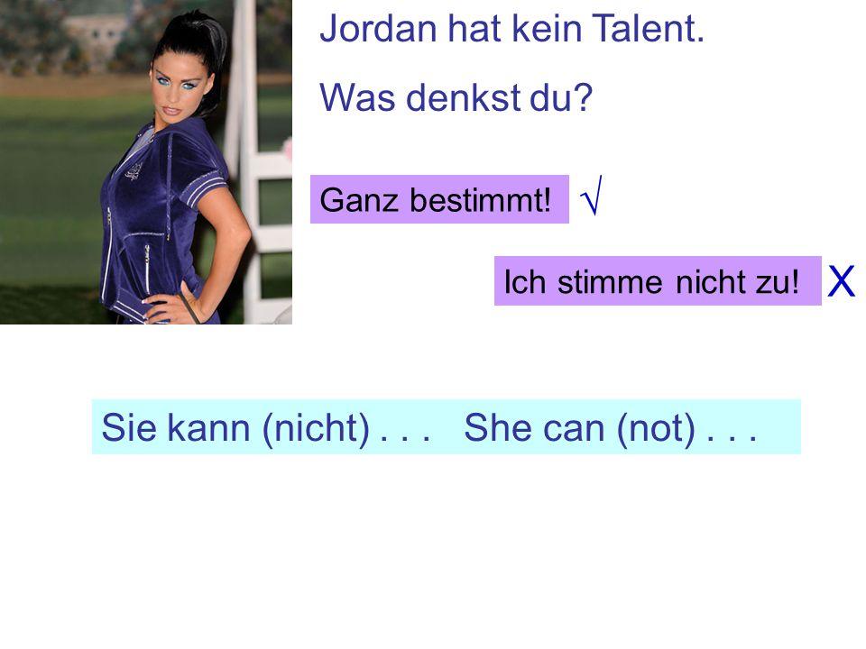 Jordan hat kein Talent. Was denkst du? Sie kann (nicht)... She can (not)... Ganz bestimmt! Ich stimme nicht zu! X